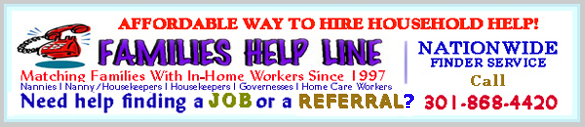 Need a nanny or housekeeper referral?  Need a cook or house manager referral?  We can help you find nanny and/or domestic help or workers in Maryland, Virginia, DC, Baltimore and other locations throughout the U.S.!